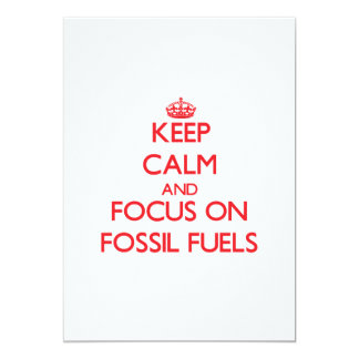 Keep Calm and focus on Fossil Fuels 5x7 Paper Invitation Card