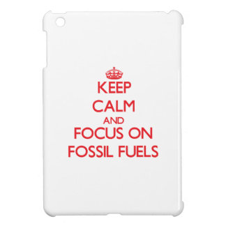 Keep Calm and focus on Fossil Fuels Case For The iPad Mini
