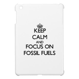 Keep Calm and focus on Fossil Fuels iPad Mini Cases