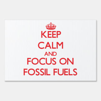 Keep Calm and focus on Fossil Fuels Lawn Sign