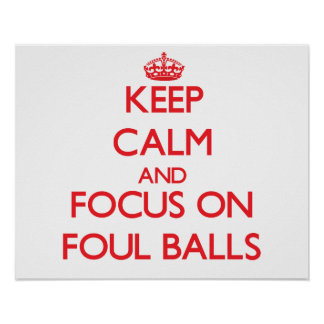 Keep Calm and focus on Foul Balls Poster