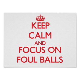 Keep Calm and focus on Foul Balls Posters