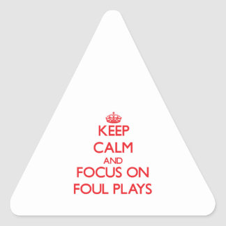 Keep Calm and focus on Foul Plays Triangle Stickers