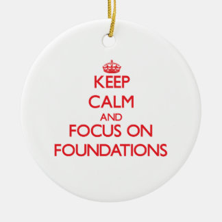 Keep Calm and focus on Foundations Double-Sided Ceramic Round Christmas Ornament