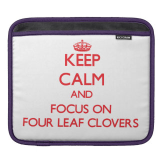 Keep Calm and focus on Four Leaf Clovers iPad Sleeve