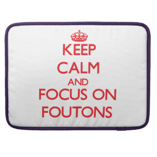 Keep Calm and focus on Foutons Sleeve For MacBook Pro