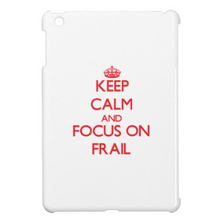Keep Calm and focus on Frail Cover For The iPad Mini