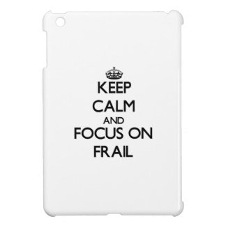 Keep Calm and focus on Frail Case For The iPad Mini
