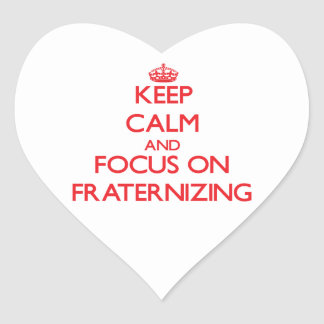 Keep Calm and focus on Fraternizing Heart Sticker