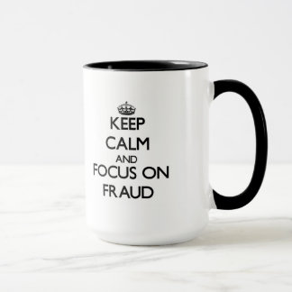 Keep Calm and focus on Fraud Mug
