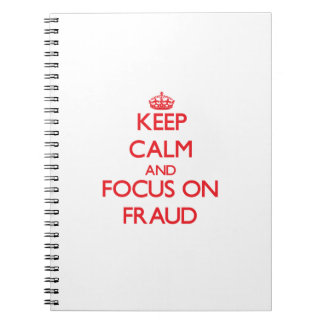 Keep Calm and focus on Fraud Spiral Note Books