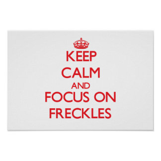 Keep Calm and focus on Freckles Posters