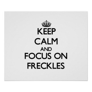 Keep Calm and focus on Freckles Poster