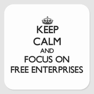 Keep Calm and focus on Free Enterprises Square Sticker