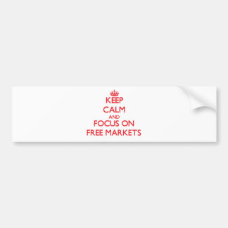 Keep Calm and focus on Free Markets Bumper Stickers