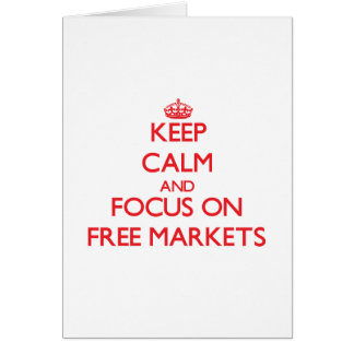 Keep Calm and focus on Free Markets Greeting Card