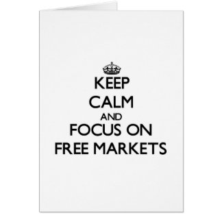 Keep Calm and focus on Free Markets Greeting Cards