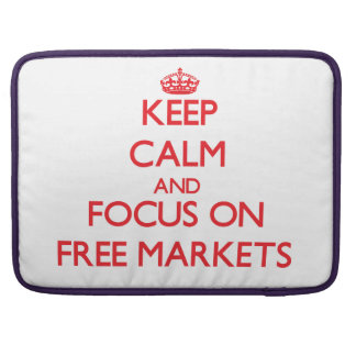 Keep Calm and focus on Free Markets Sleeve For MacBook Pro