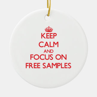 Keep Calm and focus on Free Samples Ornament