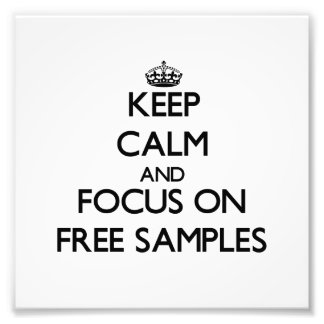 Keep Calm and focus on Free Samples Photograph