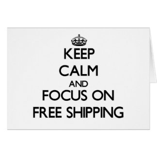 Keep Calm and focus on Free Shipping Cards