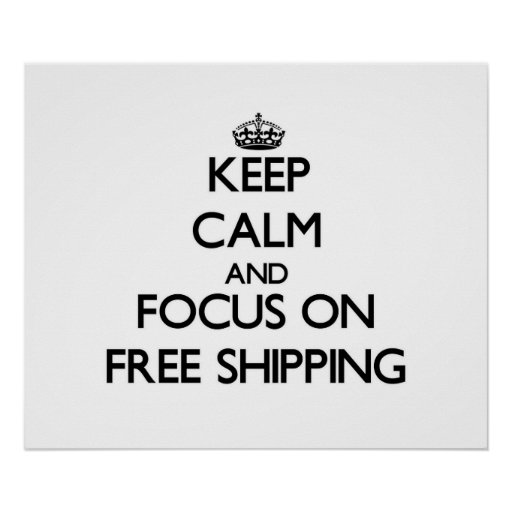 Keep Calm and focus on Free Shipping Print