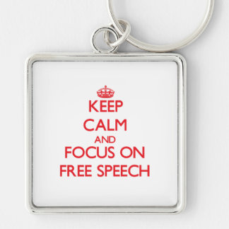Keep Calm and focus on Free Speech Keychains