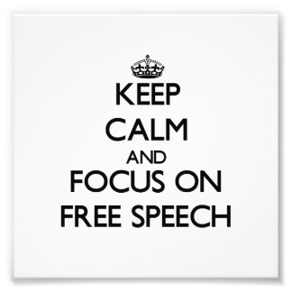 Keep Calm and focus on Free Speech Photo Art