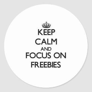 Keep Calm and focus on Freebies Round Sticker