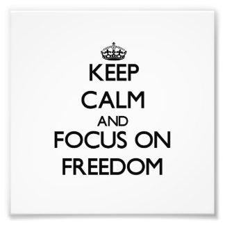 Keep Calm and focus on Freedom Photo Art
