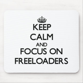 Keep Calm and focus on Freeloaders Mouse Pad