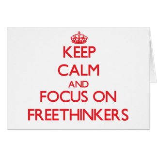 Keep Calm and focus on Freethinkers Greeting Card