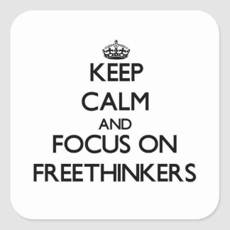 Keep Calm and focus on Freethinkers Square Sticker