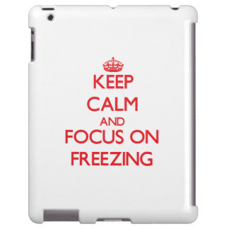 Keep Calm and focus on Freezing