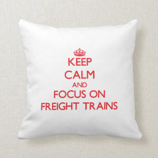 Keep Calm and focus on Freight Trains Pillows