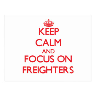 Keep Calm and focus on Freighters Post Cards