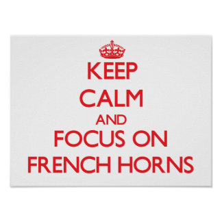 Keep Calm and focus on French Horns Posters