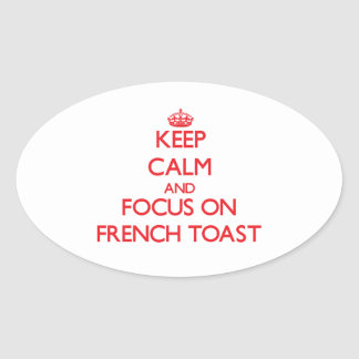 Keep Calm and focus on French Toast Stickers