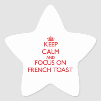 Keep Calm and focus on French Toast Star Stickers