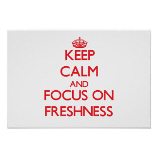 Keep Calm and focus on Freshness Poster