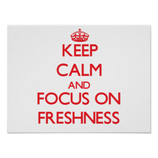 Keep Calm and focus on Freshness Print