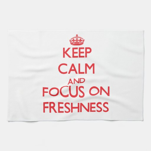 Keep Calm and focus on Freshness Towels