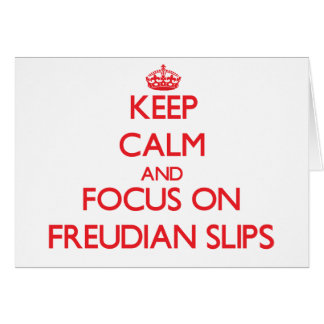 Keep Calm and focus on Freudian Slips Greeting Card