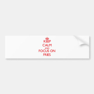 Keep Calm and focus on Fries Bumper Sticker