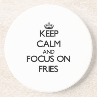 Keep Calm and focus on Fries Coaster