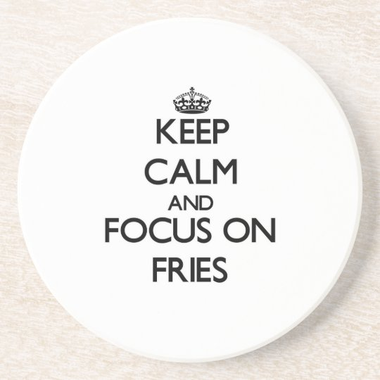 Keep Calm and focus on Fries Drink Coaster