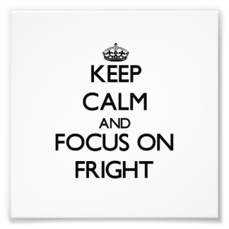 Keep Calm and focus on Fright Photographic Print