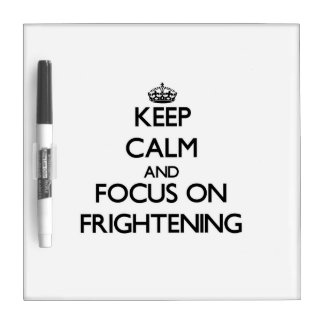Keep Calm and focus on Frightening Dry Erase Whiteboard