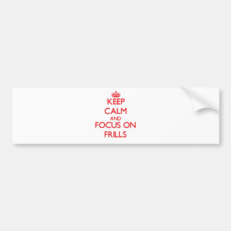 Keep Calm and focus on Frills Bumper Sticker