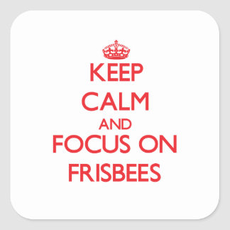 Keep Calm and focus on Frisbees Square Stickers